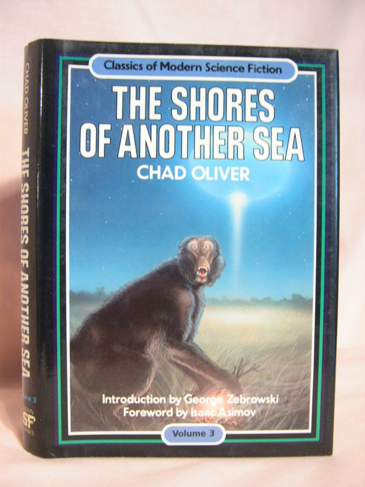THE SHORES OF ANOTHER SEA: CLASSICS OF MODERN SCIENCE FICTION VOLUME 3. Chad Oliver.