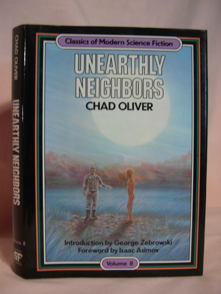 UNEARTHLY NEIGHBORS: CLASSICS OF MODERN SCIENCE FICTION VOLUME 8. Chad Oliver.