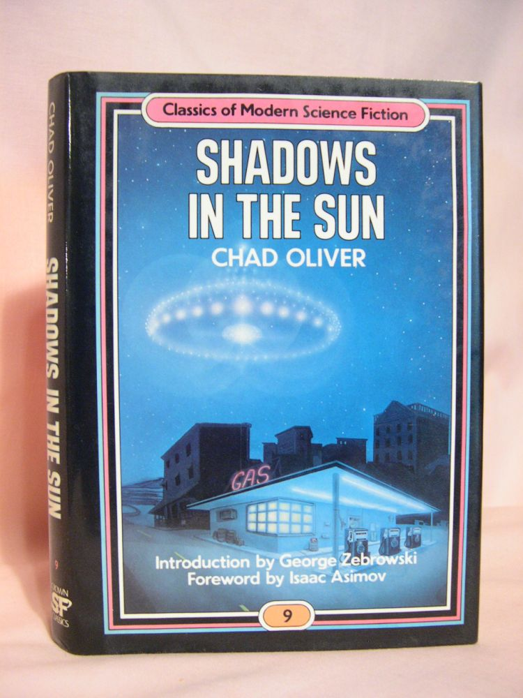 SHADOWS IN THE SUN: CLASSICS OF MODERN SCIENCE FICTION VOLUME 9. Chad Oliver.