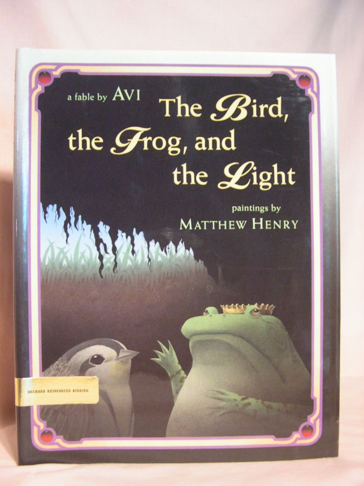 THE BIRD, THE FROG, AND THE LIGHT: a fable by Avi. Avi.