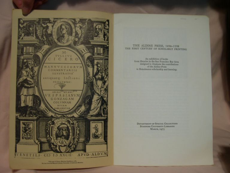 THE ALDINE PRESS, 1494 - 1598, THE FIRST CENTURY OF SCHOLARLY PRINTING. AN EXHIBITION OF BOOKS FROM LIBRARIES IN THE SAN fRANCISCO BAY AREA DESIGHED TO ILLUSTRATE THE CONTRIBUTIONS OF THE ALDINE PRESS TO RENAISSANCE SCHOLARSHIP AND LEARNING