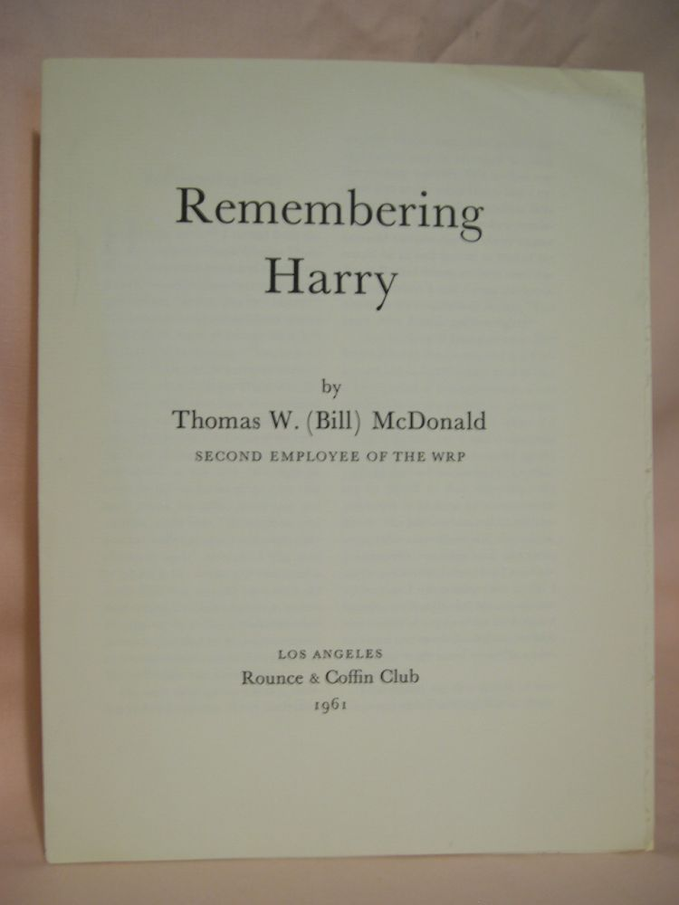 REMEMBERING HARRY. Thomas W. McDonald, Second Employee of the WRP, Bill.
