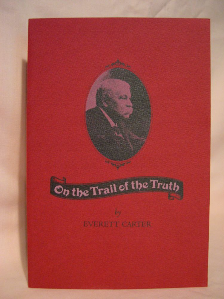 ON THE TRAIL OF TRUTH. Everett Carter.