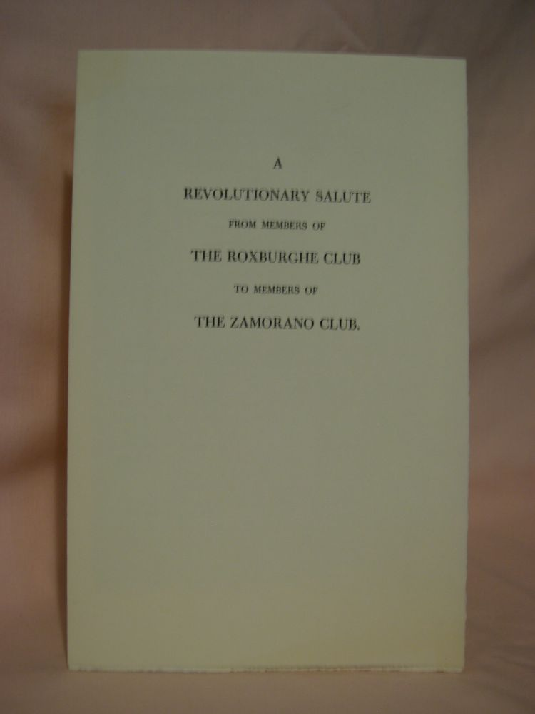 A REVOLUTIONARY SALUTE FROM MEMBERS OF THE ROXBURGHE CLUB TO MEMBERS OF THE ZAMORANO CLUB