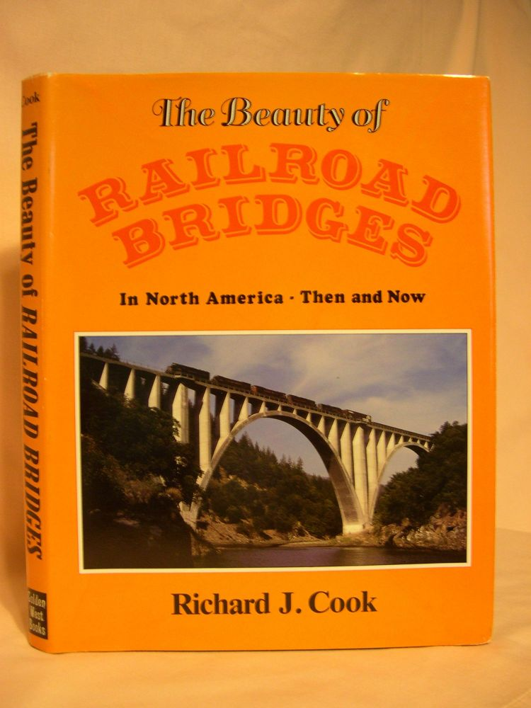 THE BEAUTY OF RAILROAD BRIDGES IN NORTH AMERICA - THEN AND NOW. Richard J. Cook.