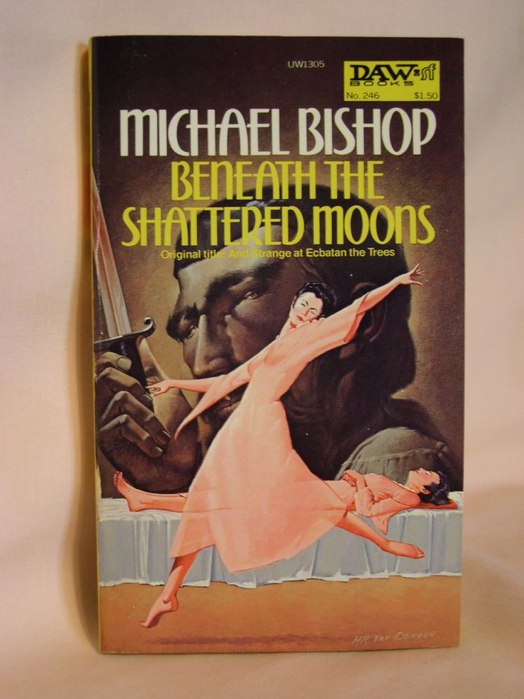 BENEATH THE SHATTERED MOONS. Michael Bishop.
