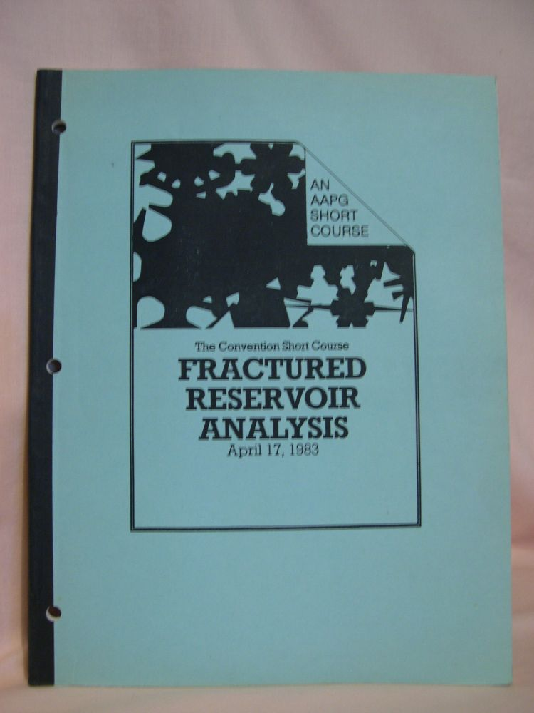 AAPG SHORT COURSE, FRACTURED RESERVOIR ANALYSIS, APRIL 17, 1982. R. A. Nelson.