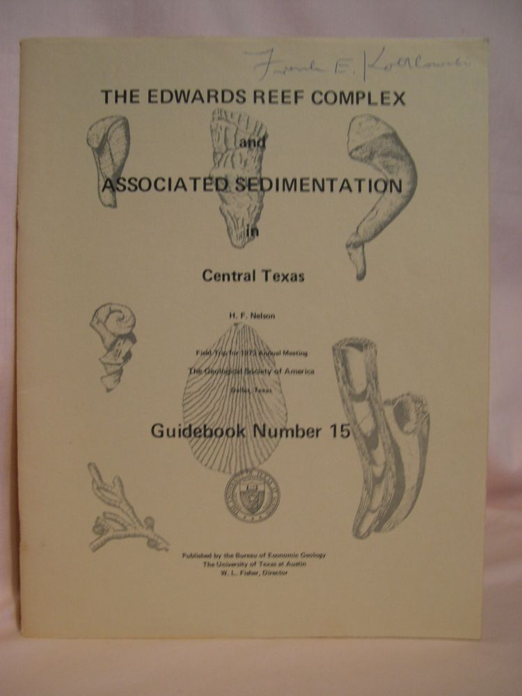 THE EDWARDS REEF COMPLEX AND ASSOCIATED SEDIMENTATION IN CENTRAL TEXAS; GUIDEBOOK 15, FIELD TRIP FOR 1973 ANNUAL MEETING, THE GEOLOGICAL SOCIETY OF AMERICA, DALLAS, TEXAS. H. F. Nelson.