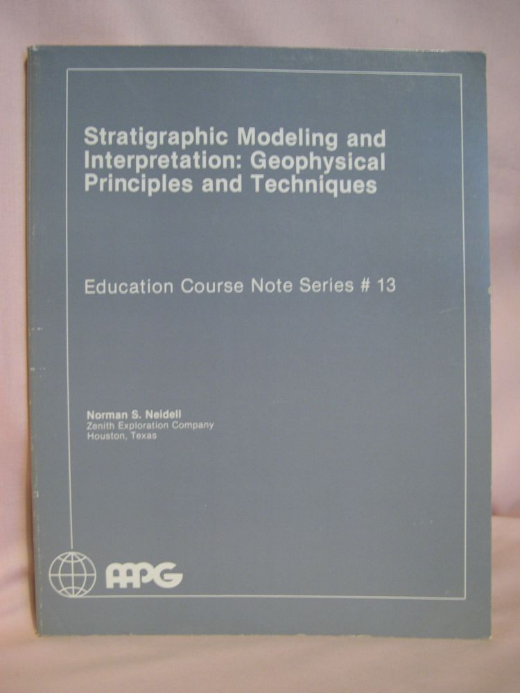STRATIGRAPHIC MODELING AND INTERPRETATION: GEOPHYSICAL PRINCIPLES AND TECHNIQUES; EDUCATION COURSE NOTE SERIES #13. Norman S. Neidell.
