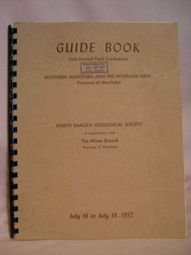 GUIDE BOOK, FIRST ANNUAL FIELD CONFERENCE, SOUTHERN MANITOBA AND THE INTERLAKE AREA, PROVINCE OF MANITOBA, JULY 16 TO JULY 19, 1952; THE NORTH DAKOTA GEOLOGICAL SOCIETY, IN COOPERATION WITH THE MINES BRANCH PROVINCE OF MANITOBA