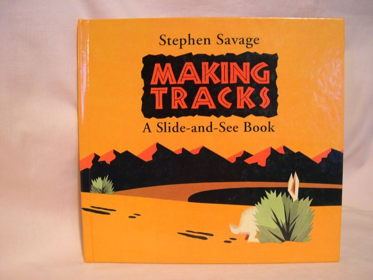 MAKING TRACKS: A SLIDE-AND-SEE BOOK. Stephen Savage.