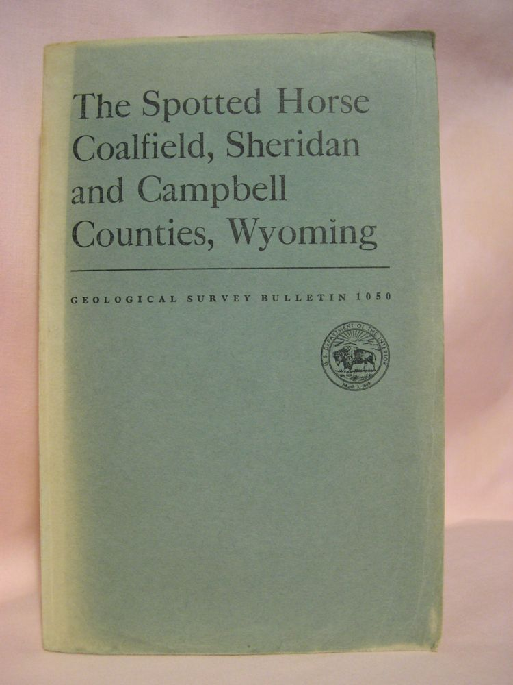 THE SPOTTED HORSE COALFIELD, SHERIDAN AND CAMPBELL COUNTIES, WYOMING; GEOLOGICAL SURVEY BULLETIN 1050. W. W. Olive.