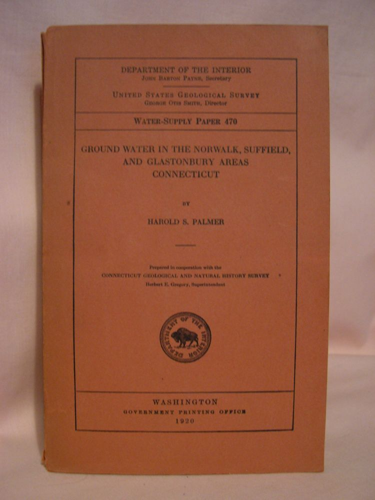 GROUND WATER IN THE NORWALK, SUFFIELD, AND GLASTONBURY AREAS, CONNECTICUT; GEOLOGICAL SURVEY WATER-SUPPLY PAPER 470. Harold S. Palmer.