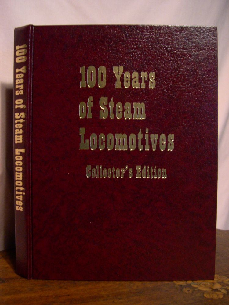 100 YEARS OF STEAM LOCOMOTIVES. Walter A. Lucas.