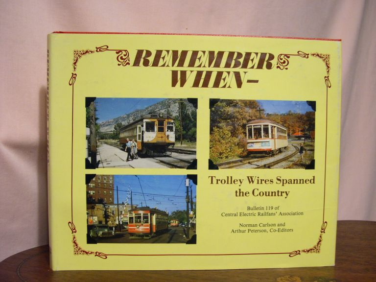 REMEMBER WHEN - TROLLEY WIRES SPANNED THE COUNTRY. Norman Carlson, Arthur Peterson.