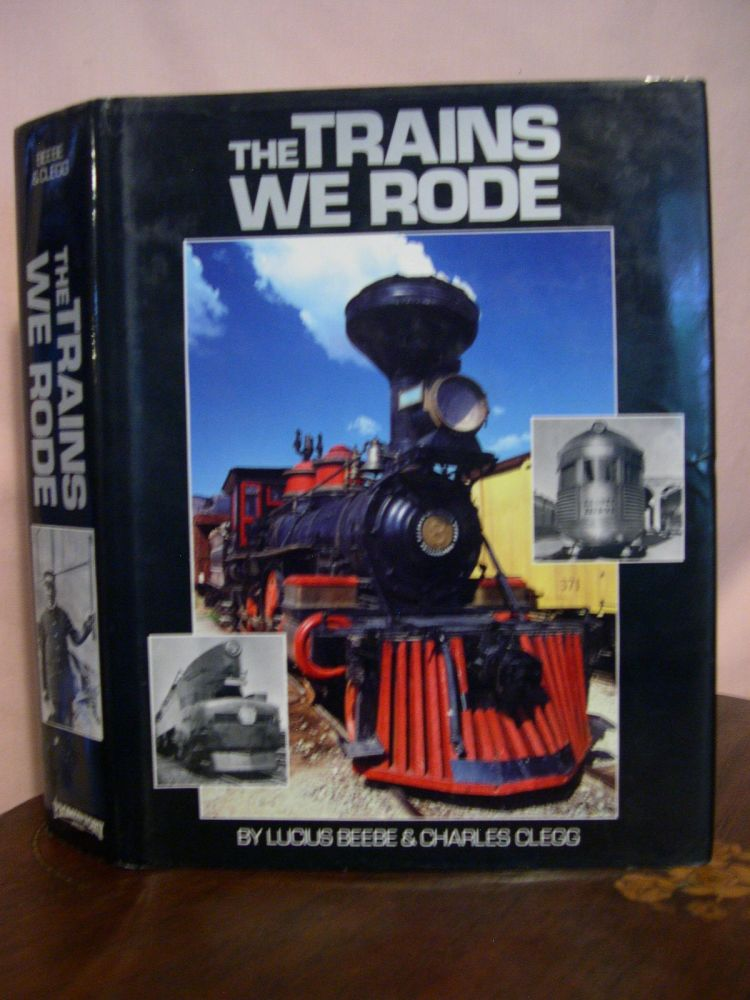 THE TRAINS WE RODE [VOLUMES I & II]. Lucius Beebe, Charles Clegg.