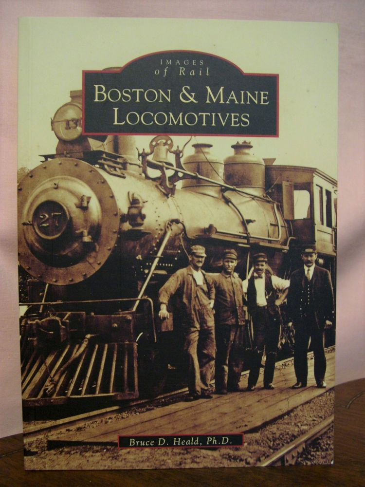 BOSTON & MAINE LOCOMOTIVES. Bruce D. Heald.