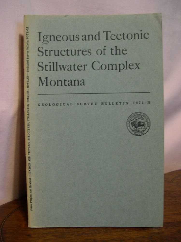 IGNEOUS AND TECTONIC STRUCTURES OF THE STILL WASTER COMPLEX, MONTANA: GEOLOGICAL SURVEY BULLETING 1071-H. W. R. Jones, J. W. Peoples, A L. Howland.