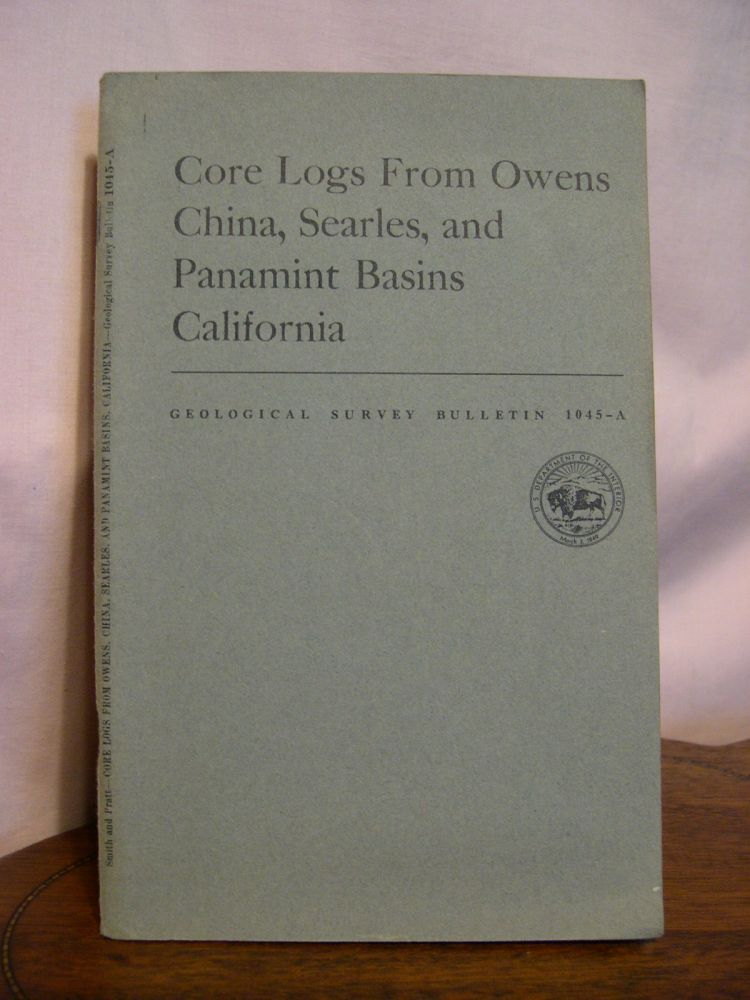 CORE LOGS FROM OWENS, CHINA, SEARLES, AND PANAMINT BASINS, CALIFORNIA; GEOLOGIC INVESTIGATIONS IN THE MOJAVE DESERT AND ADJACENT REGION, CALIFORNIA; GEOLOGICAL SURVEY BULLETIN 1045-A. George I. Smith, Walden P. Pratt.