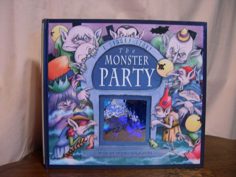 THE MONSTER PARTY: A SPOOKY STORY WITH SIX SPOOKY HOLOGRAMS. Stephanie Laslette.