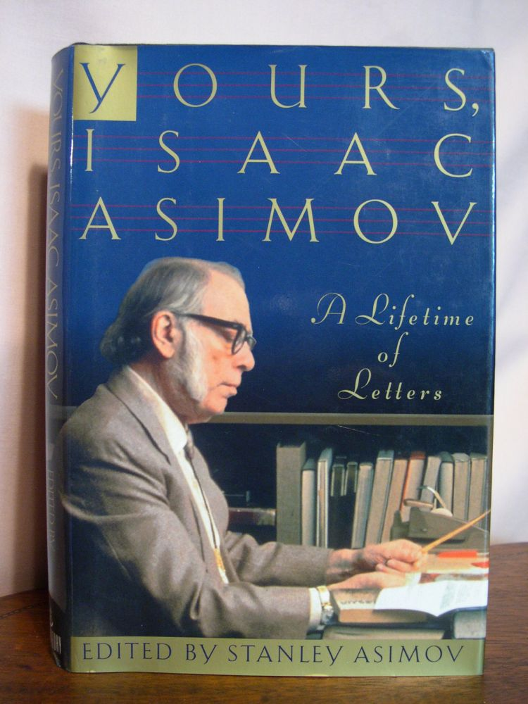 YOURS, ISAAC ASIMOV: A LIFETIME OF LETTERS. Isaac Asimov, Stanley Asimov.