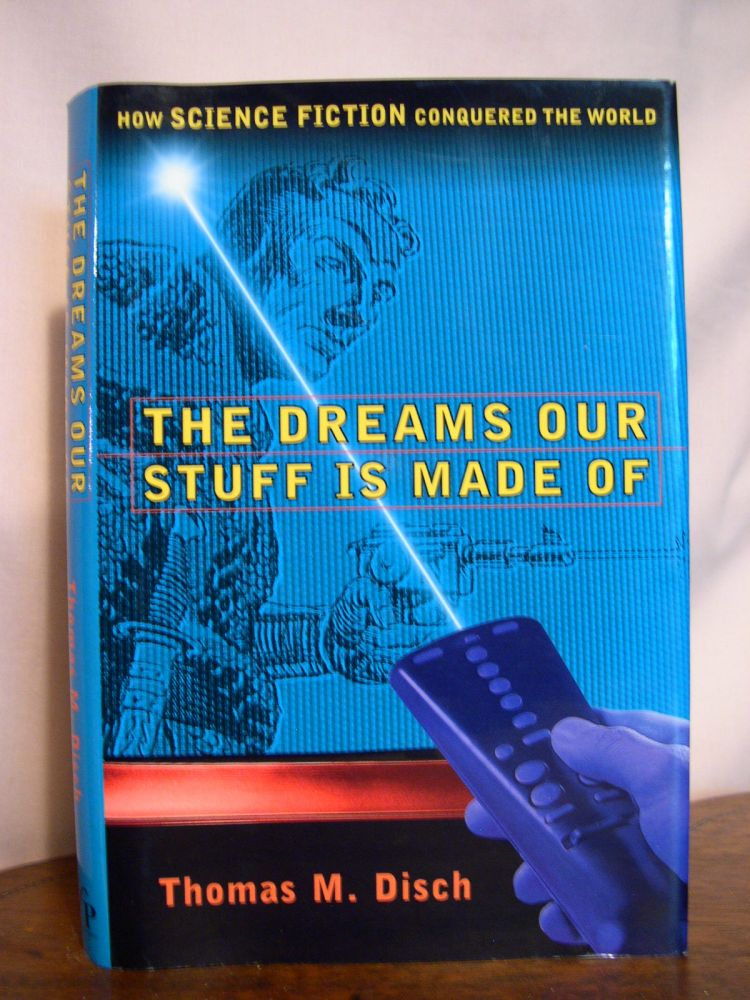 THE DREAMS OUR STUFF IS MADE OF; HOW SCIENCE FICTION CONQUERED THE WORLD. Thomas M. Disch.
