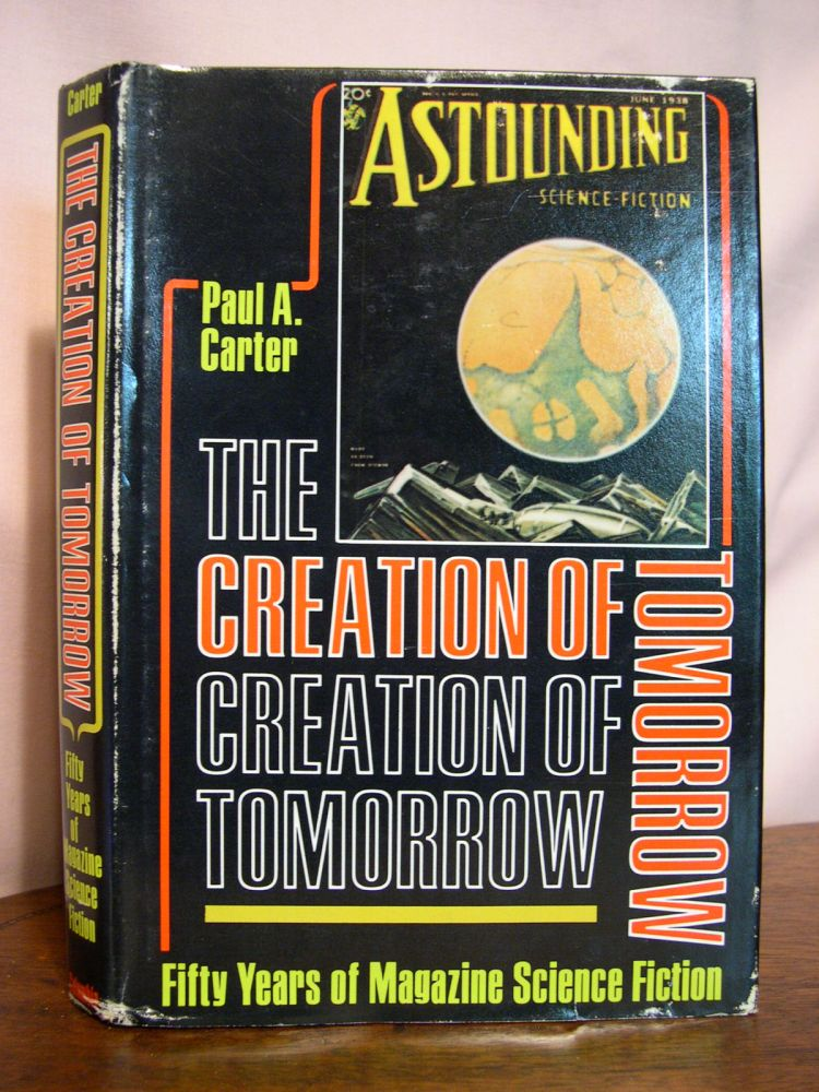 THE CREATION OF TOMORROW: FIFTY YEARS OF MAGAZINE SCIENCE FICTION. Paul A. Carter.