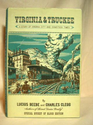 VIRGINIA & TRUCKEE; A STORY OF VIRGINIA CITY AND COMSTOCK TIMES. Lucius Beebe, Charles Clegg