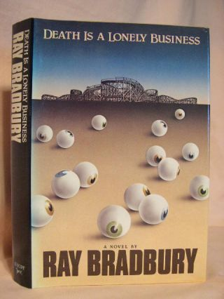 DEATH IS A LONELY BUSINESS. Ray Bradbury