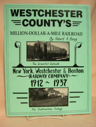 WESTCHESTER COUNTY'S MILLION-DOLLAR-A-MILE RAILROAD. Robert A. Bang, Daniel R. Gallo.