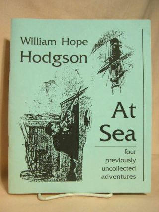 AT SEA: FOUR PREVIOUSLY UNCOLLECTED ADVENTURES. William Hope Hodgson, Sam Gafford