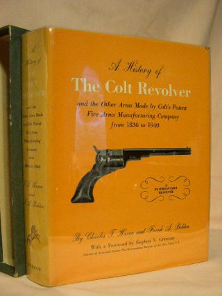 A HISTORY OF THE COLT REVOLVER AND THE OTHER ARMS MADE BY COLT'S PATENT FIRE ARMS MANUFACTURING...
