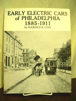 EARLY ELECTRIC CARS OF PHILADELPHIA 1885-1911. Harold E. Cox