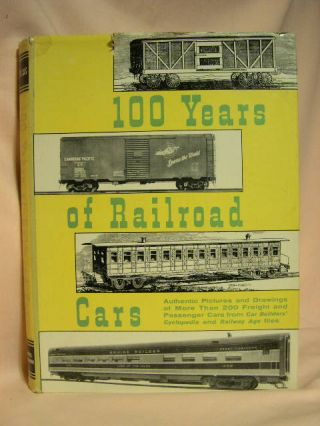 100 YEARS OF RAILROAD CARS. Walter A. Lucas