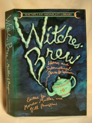 WITCHES' BREW; HORROR AND SUPERNATURAL STORIES BY WOMEN. Marcia Muller, Bill Pronzini