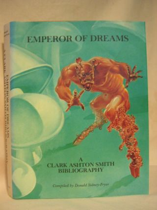 EMPEROR OF DREAMS; A CLARK ASHTON SMITH BIBLIOGRAPHY. Donald Sidney-Freyer, compilers Divers...