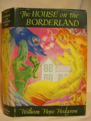 THE HOUSE ON THE BORDERLAND AND OTHER NOVELS. William Hope Hodgson.