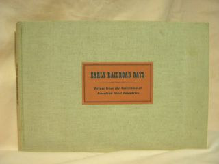 EARLY RAILROAD DAYS; PRINTS FROM THE COLLECTION OF AMERICAN STEEL FOUNDRIES