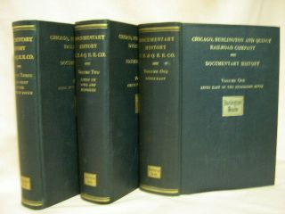 CHICAGO, BURLINGTON & QUINCY RAILROAD COMPANY; DOCUMENTARY HISTORY, VOLUMES ONE, TWO, AND THREE. W. W. Baldwin, Vice-President.