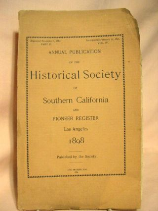 ANNUAL PUBLICATION OF THE HISTORICAL SOCIETY OF SOUTHERN CALIFORNIA AND PIONEER REGISTER, 1898
