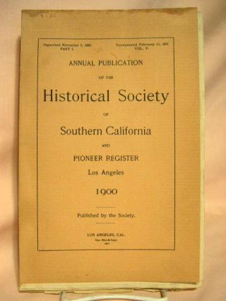 ANNUAL PUBLICATION OF THE HISTORICAL SOCIETY OF SOUTHERN CALIFORNIA AND PIONEER REGISTER, 1900,...