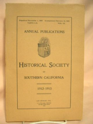 ANNUAL PUBLICATIONS, HISTORICAL SOCIETY OF SOUTHERN CALIFORNIA, 1912-1913, VOLUME IX, PARTS I-II