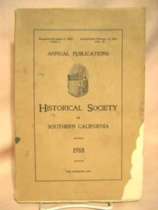 ANNUAL PUBLICATIONS, HISTORICAL SOCIETY OF SOUTHERN CALIFORNIA, 1918, VOLUME XI, PART I