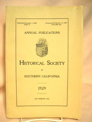 ANNUAL PUBLICATIONS, HISTORICAL SOCIETY OF SOUTHERN CALIFORNIA, 1929, VOLUME XIV, PART II