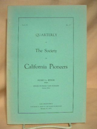 QUARTERLY OF THE SOCIETY OF CALIFORNIA PIONEERS; VOL. IV, NO. 1, MARCH 31, 1927. Henry L. Byrne