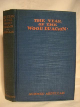 THE YEAR OF THE WOOD-DRAGON. Achmed Abdullah, Alexander Romanowski