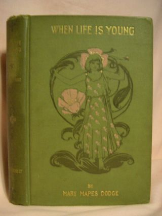 WHEN LIFE IS YOUNG: A Collection of Verse for Boys and Girls. Mary Mapes Dodge