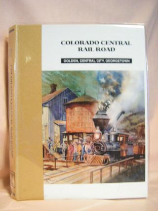 COLORADO CENTRAIL RAIL ROAD: GOLDEN, CENTRAL CITY, GEORGETOWN. Dan Abbott, Dell A. McCoy, Robert...