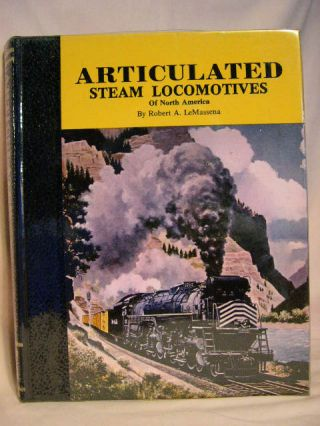 ARTICULATED STEAM LOCOMOTIVES OF NORTH AMERICA; VOLUME I. Robert A. LeMassena