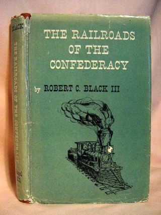 THE RAILROADS OF THE CONFEDERACY. Robert C. Black, III